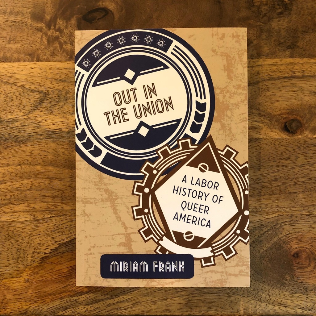 Out in the Union: A Labour History of Queer American by Miriam Frank