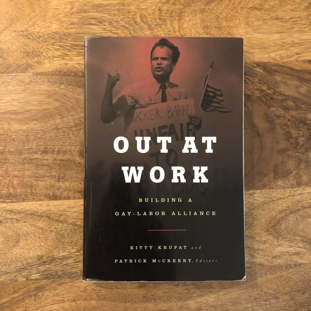Out at Work: Building a Gay-Labor Alliance edited by Kitty Krupat and Patrick McCreery