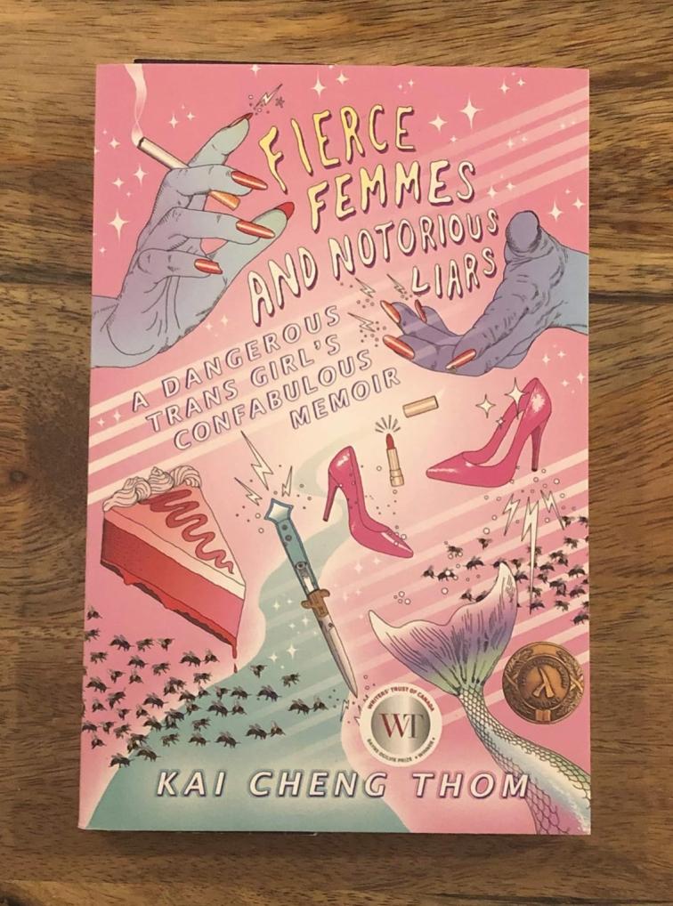 Fierce Femmes and Notorious Liars: A Dangerous Trans Girl's Confabulous Memoir by Kai Cheng Thom
