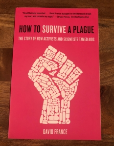 How to Survive a Plague: the story of how activist and scientists tamed AIDS - David France