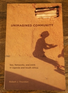 Unimagined Community: Sex, Networks and AIDS in Uganda and South Africa by Robert J. Thornton